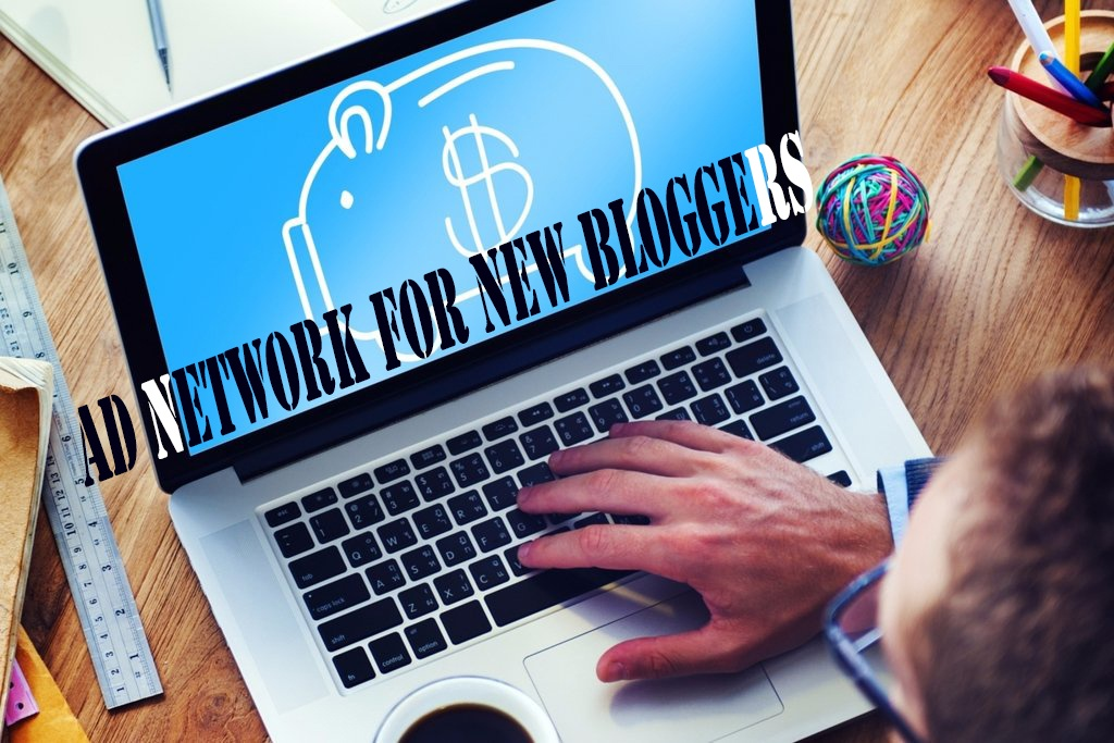 Best Ad network for new Bloggers