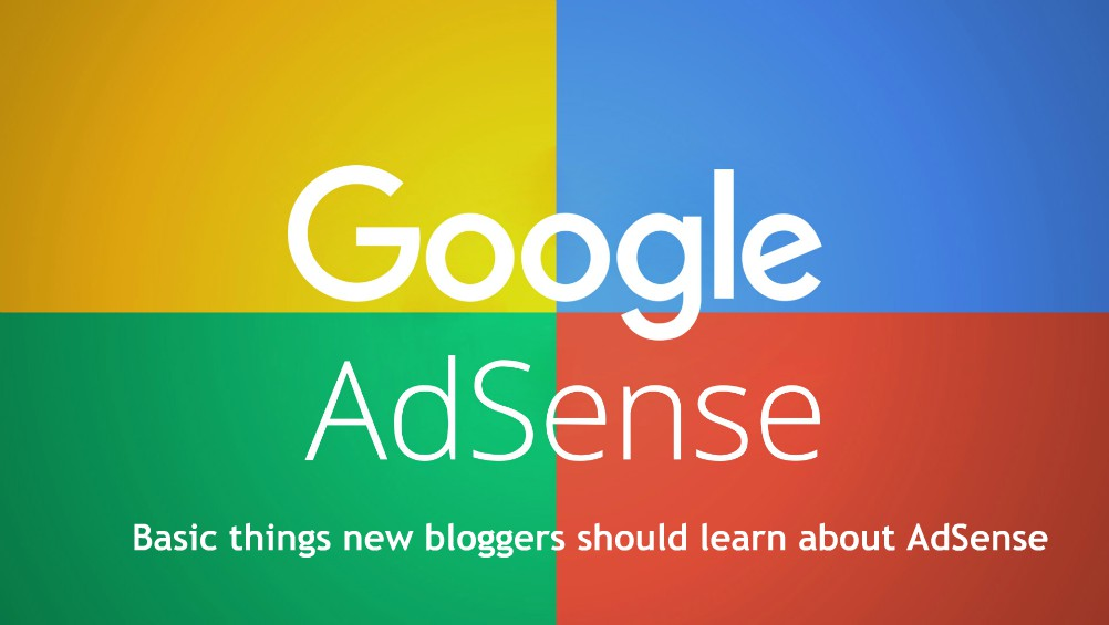 Basic things new bloggers should learn about AdSense