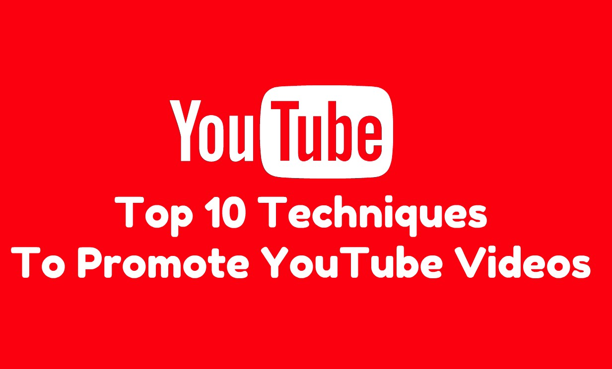 Top 10 Techniques To Promote YouTube Videos