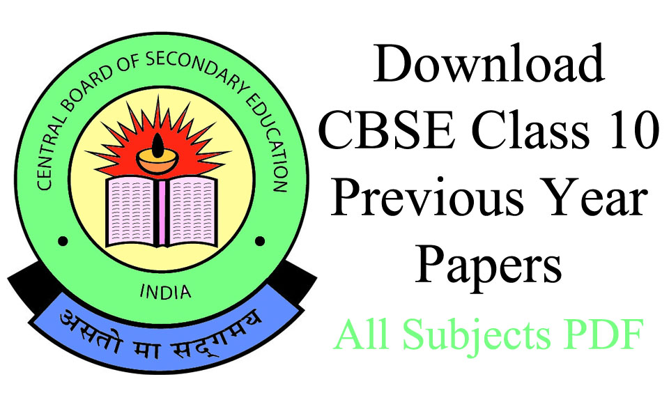 Download CBSE Class 10 Previous Year Papers All Subjects PDF