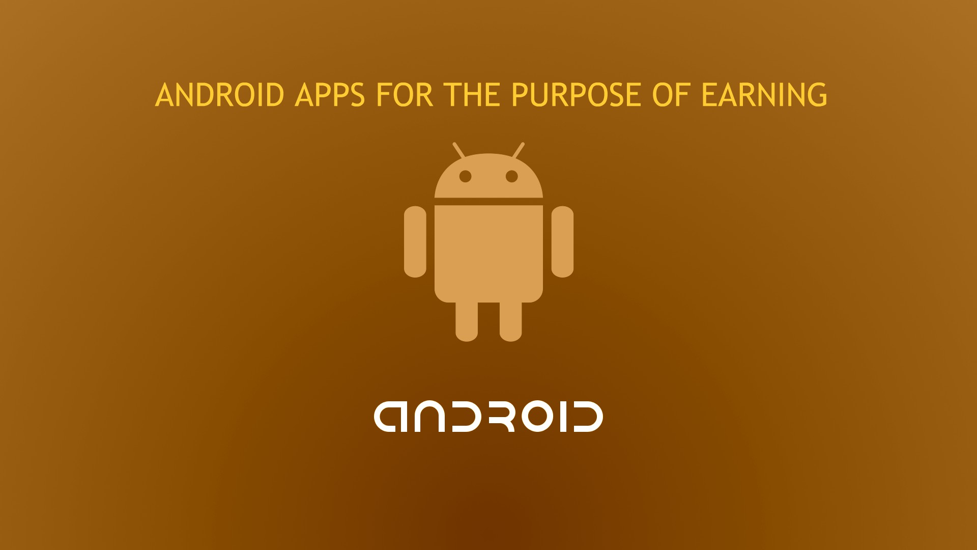 ANDROID APPS FOR THE PURPOSE OF EARNING